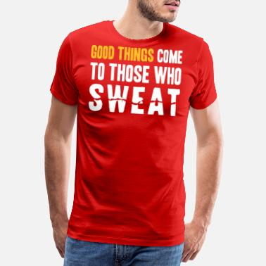 Gewicht Good Things Come to Those Who Sweat - Männer Premium T-Shirt
