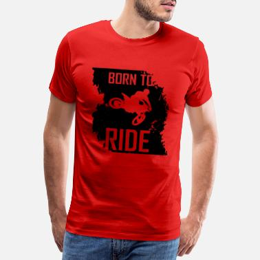 Born born to ride - Männer Premium T-Shirt