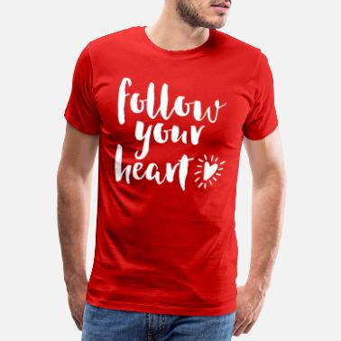 Liebe Follow Your Heart Quote - Männer Premium T-Shirt