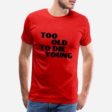 Citater Too old to die young - Premium T-shirt mænd