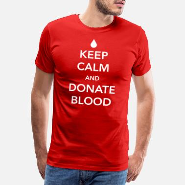Blood Keep Calm and Donate Blood - Men's Premium T-Shirt