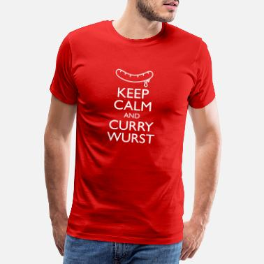 Curry Wurst Keep Calm an Curry Wurst Tops - Men's Premium T-Shirt