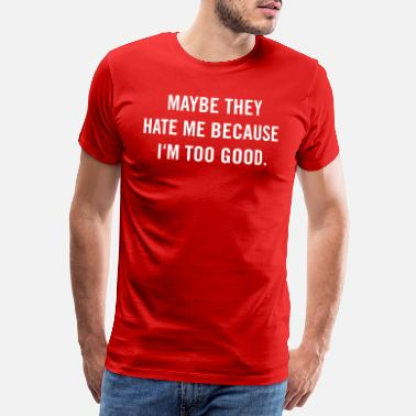 Ronaldo Maybe they hate me because I'm too good. - Männer Premium T-Shirt