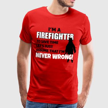 Firefighters are never wrong - Mannen Premium T-shirt