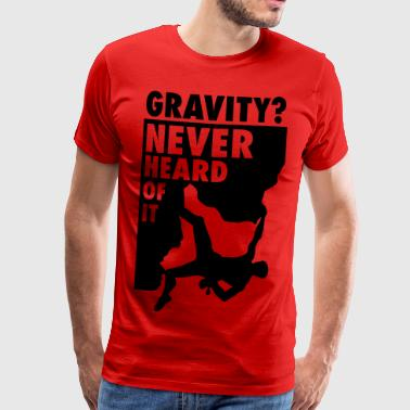 Gravity? Never heard of it - Men's Premium T-Shirt