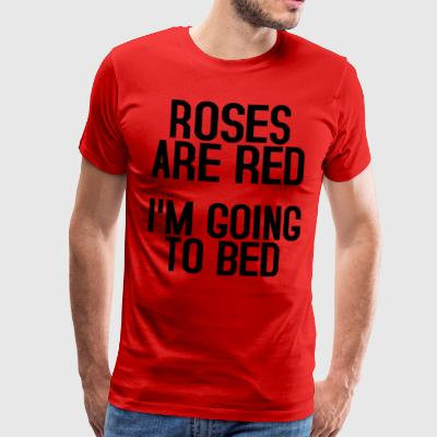 Roses are red I'm going to bed - Männer Premium T-Shirt