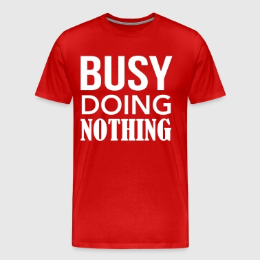 Busy doing nothing - Men's Premium T-Shirt