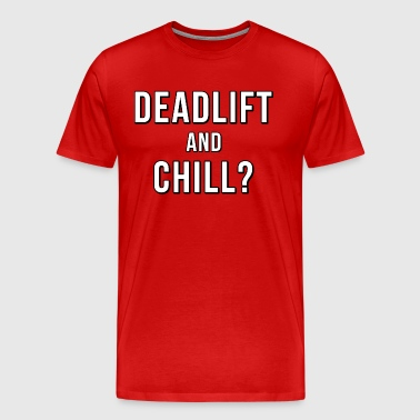 Deadlift and Chill - Männer Premium T-Shirt