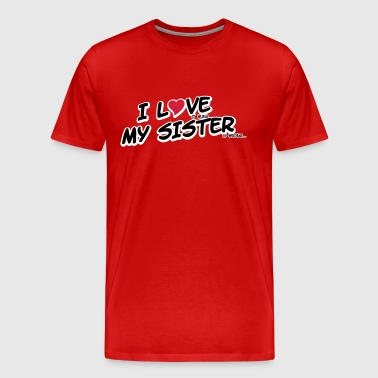 I LOVE it when MY SISTER is wrong - Men's Premium T-Shirt