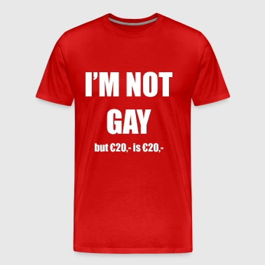 I'm not gay, but 20 euro is 20 euro - Mannen Premium T-shirt