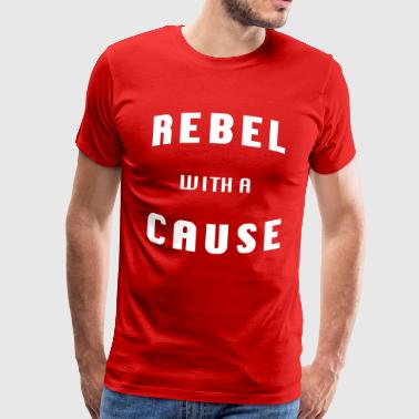 Rebel with a cause! - Männer Premium T-Shirt
