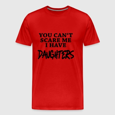 You can't scare me - I have daughters - Men's Premium T-Shirt