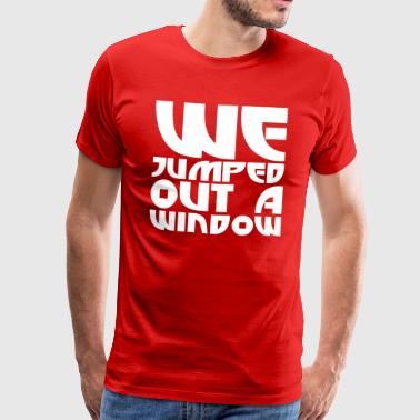 We Jumped Out A Window - Men's Premium T-Shirt