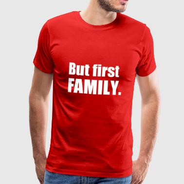 FAMILY FIRST - Mannen Premium T-shirt