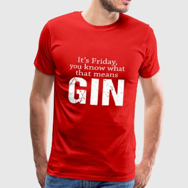 It's Friday, you know what that means .... Gin! - Men's Premium T-Shirt