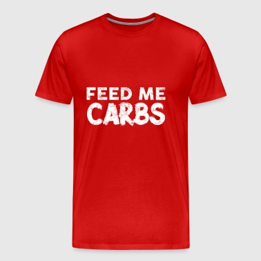 Feed me with carbohydrates - Men's Premium T-Shirt