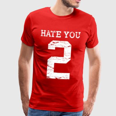 Hate You 2 - T-shirt Premium Homme
