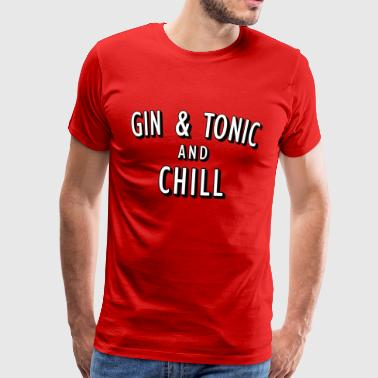 Gin and Tonic and Chill - Men's Premium T-Shirt