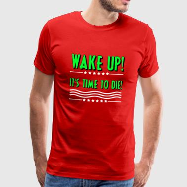 Wake up! It's time to die! motivation - Men's Premium T-Shirt