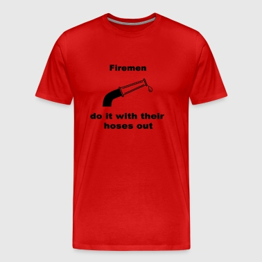 Firemen Do It With Their Hoses Out - Men's Premium T-Shirt