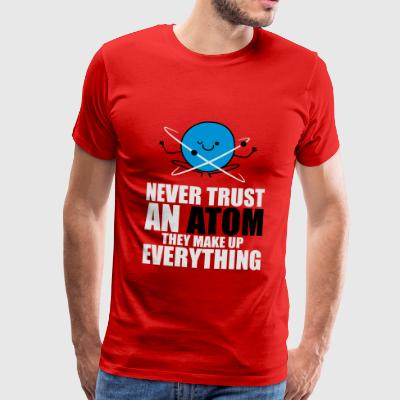 Never Trust An Atom, Make Up Everything - science - Männer Premium T-Shirt