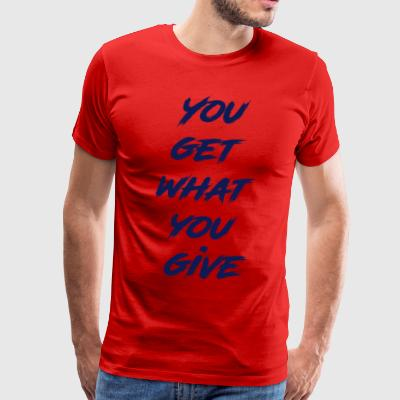 YouGetWhatYouGive - Men's Premium T-Shirt