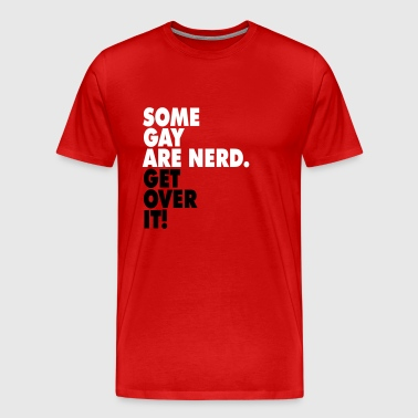 Some gay are nerd. Get over it! - Men's Premium T-Shirt