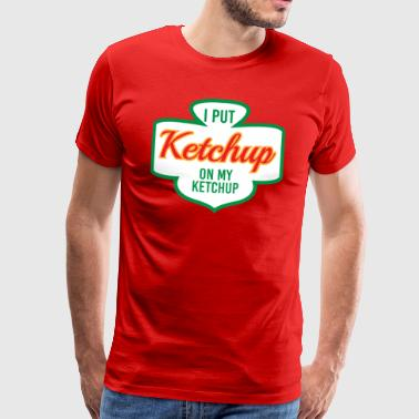 I PUT KETCHUP ON MY KETCHUP - Männer Premium T-Shirt