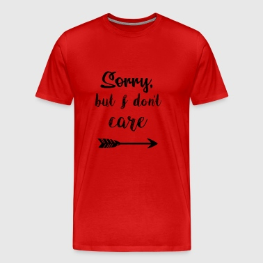 sorry but i dont care - Men's Premium T-Shirt