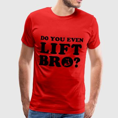Do you even lift bro? - Männer Premium T-Shirt