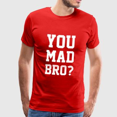 You Mad Bro Tees - Men's Premium T-Shirt