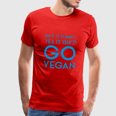 ISN'T IT FUNNY YESIT ISN'T GO VEGAN - Männer Premium T-Shirt
