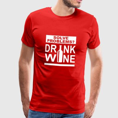 Solve problems and drink a bottle of wine - Men's Premium T-Shirt