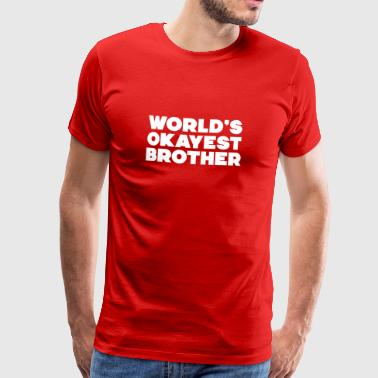 World's Okayest Brother Gift T-shirt - Männer Premium T-Shirt