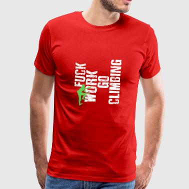 Funny Fuck travail aller escalade - T-shirt Premium Homme