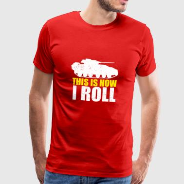 Tank This is how I roll - Men's Premium T-Shirt