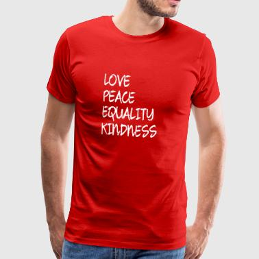 LOVE PEACE EQUALITY KINDNESS - Männer Premium T-Shirt