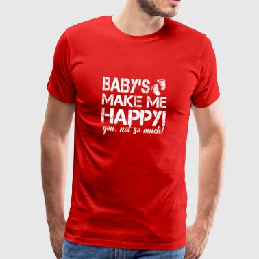 Babies make me happy, you are not so ... - Men's Premium T-Shirt
