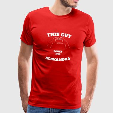 This Guy Loves His Alexandra Valentine Day Gift - Men's Premium T-Shirt