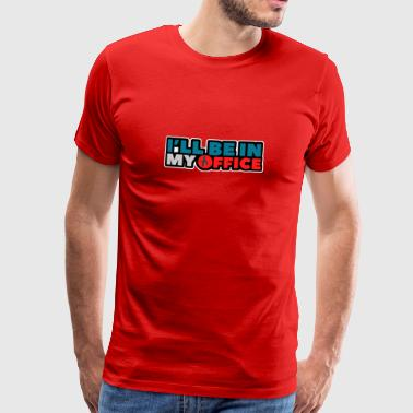 ILL BE IN MY OFFICE - Männer Premium T-Shirt