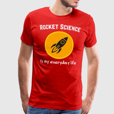 Rocket Science is my everyday life - Männer Premium T-Shirt