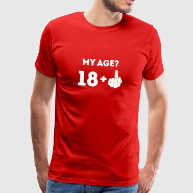 My Age 18 Plus The Finger - Men's Premium T-Shirt