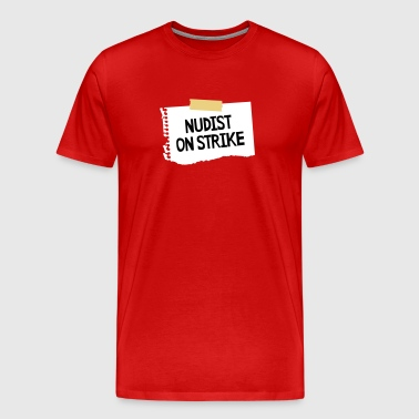 Nudist on strike - T-shirt Premium Homme