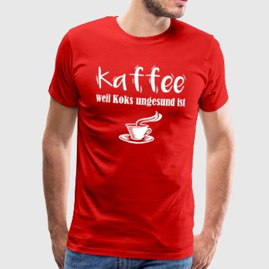 Coffee because is unhealthy - Men's Premium T-Shirt