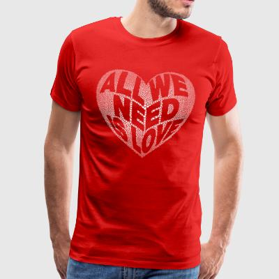 All we need is love. Peace - Männer Premium T-Shirt