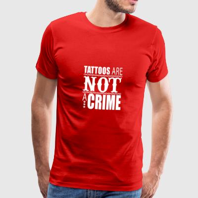 tattoos are not a crime, Tattoo Spruch, Tattoo - Männer Premium T-Shirt