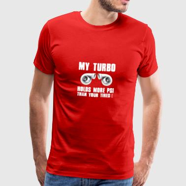 My turbocharger has more pressure than your tires - Men's Premium T-Shirt