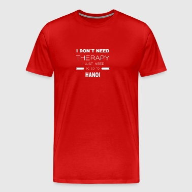 i dont need therapy i just need to go to HANOI - Men's Premium T-Shirt