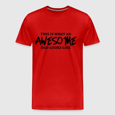 This is what an awesome dad looks like - Men's Premium T-Shirt