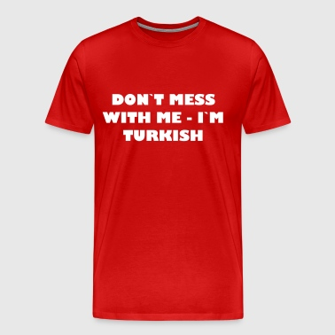 Dont mess with me - In Turkish - Men's Premium T-Shirt
